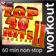 Top 40 Hits Remixed, Vol. 11 (60 Minute Non-Stop Workout Music) [128 BPM] - Power Music Workout - Power Music Workout