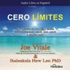 Cero Limites [Zero Limits]: El sistema secreto Hawaiano para la riqueza, salud, paz, amor y mucho mas - Joe Vitale & Dr. Ihaleakala Hew Len