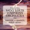Orchestral Glory - Saint Louis Symphony Orchestra Plays Wagner, Gershwin, Holst and More