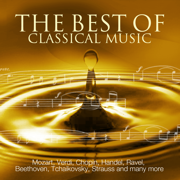 The Best Of Classical Music - Mozart, Beethoven, Dvorak, Grieg, Chopin, Wagner, Tchaikovsky, Handel, Strauss and many more - Various Artists
