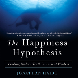 The Happiness Hypothesis: Finding Modern Truth in Ancient Wisdom (Unabridged) audiobook