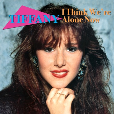 I Think We're Alone Now (Re-Recorded / Remastered) - Tiffany
