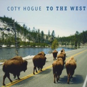 Coty Hogue - Going To The West