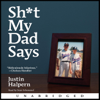 Justin Halpern - Sh-t My Dad Says (Unabridged)  artwork