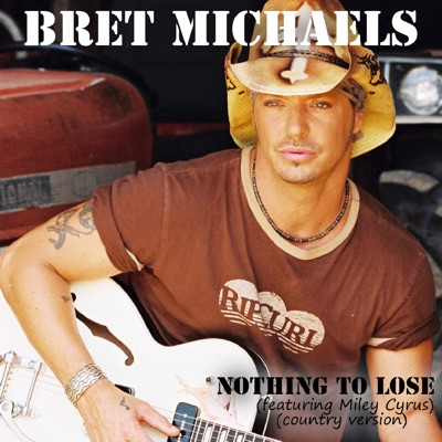 Nothing to Lose (Featuring Miley Cyrus) (Country Version) - Bret Michaels
