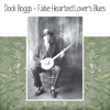 False Hearted Lover's Blues - Dock Boggs