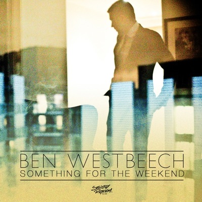 Something for the Weekend (Remixes) - Ben Westbeech