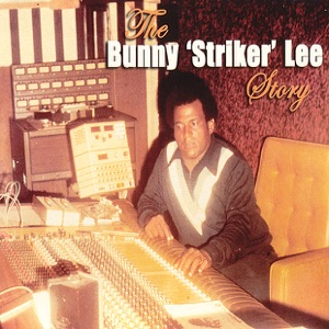 The Bunny Striker Lee Story