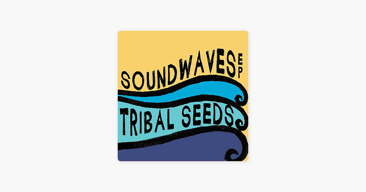soundwaves ep by tribal seeds on apple music