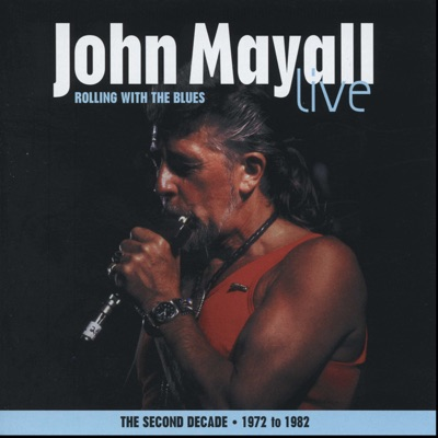 Rolling With the Blues (The Second Decade 1972-1982) - John Mayall