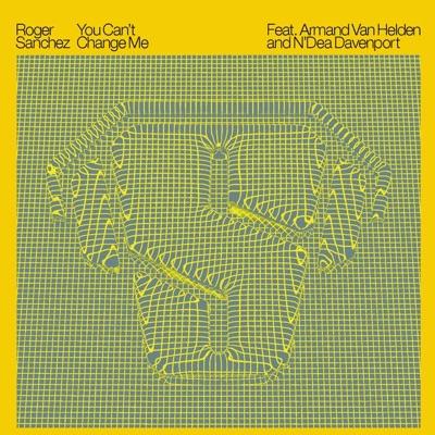 You Can't Change Me - Single - Roger Sanchez
