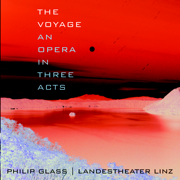The Voyage: An Opera In Three Acts - Landestheater Linz & Philip Glass - Landestheater Linz & Philip Glass