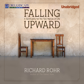 Falling Upward: A Spirituality for the Two Halves of Life (Unabridged) audiobook