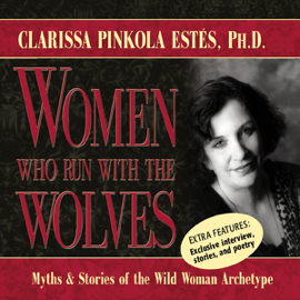 Women Who Run with the Wolves: Myths and Stories of the Wild Woman Archetype audiobook