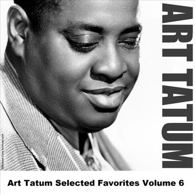 Art Tatum Selected Favorites, Vol. 6 - Art Tatum