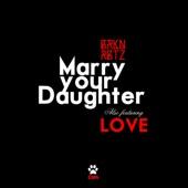 BRKN RBTZ - Marry Your Daughter