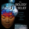 The Biology of Belief - Bruce H. Lipton, Ph.D.