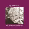 Byron Katie Mitchell - My Mother Is... (Unabridged  Nonfiction) artwork