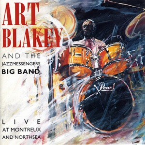 Art Blakey & The Jazz Messengers Big Band: Live At Montreux and North Sea