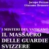 I Misteri del Vaticano: Il Massacro delle Guardie Svizzere - Jacopo Pezzan & Giacomo Brunoro