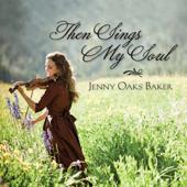 Then Sings My Soul-Jenny Oaks Baker