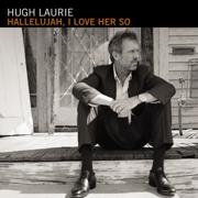 Hallelujah I Love Her So - Hugh Laurie