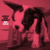 Jenny And Johnny - Big Wave
