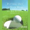 Dr. Bob Rotella - Putting Out of Your Mind (Abridged Nonfiction) artwork