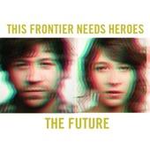 This Frontier Needs Heroes - Reckless Girl