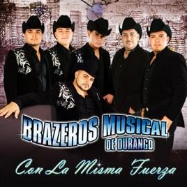 Con La Misma Fuerza By Brazeros Musical De Durango On Apple Music