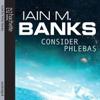 Iain Banks - Consider Phlebas: Culture Series, Book 1 (Unabridged) artwork