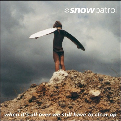 When It's All Over We Still Have to Clear Up (Bonus Track Version) - Snow Patrol