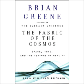 The Fabric of the Cosmos: Space, Time, and the Texture of Reality (Unabridged) audiobook