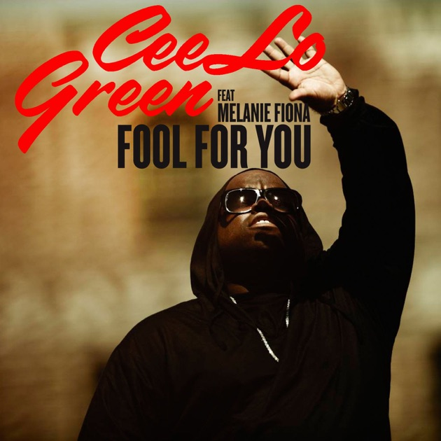 Fool for You (feat. Melanie Fiona) - Single by CeeLo Green on ...