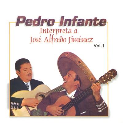 Pedro Infante Interpreta a José Alfredo Jiménez, Vol. 1 - Pedro Infante