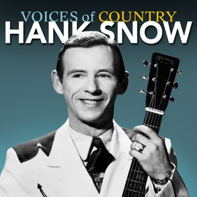 Voices of Country: Hank Snow - Hank Snow