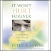Peter A. Levine - It Won't Hurt Forever: Guiding Your Child Through Trauma artwork