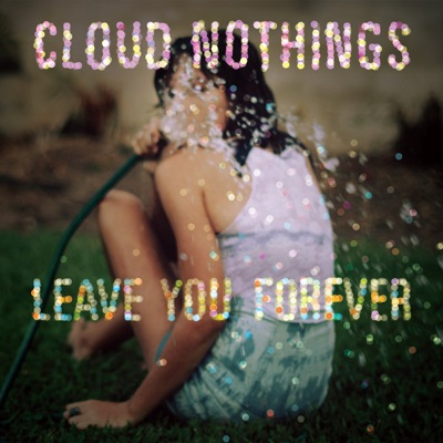 Leave You Forever - EP - Cloud Nothings