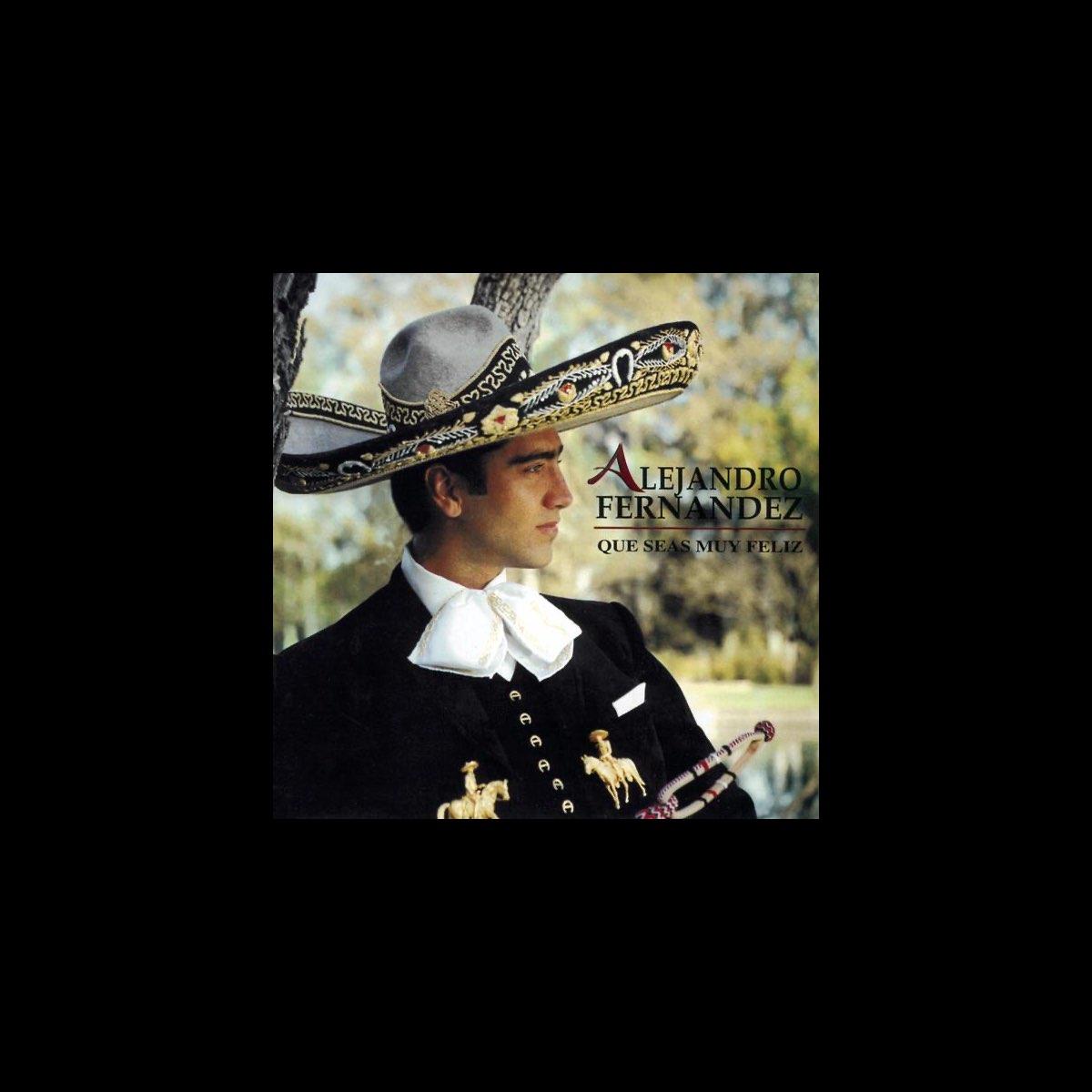 Que Seas Muy Feliz By Alejandro Fernández On Apple Music