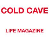 Cold Cave - Life Magazine
