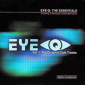 Eye-Q: The Essentials - Vol. I: The Original Club Tracks