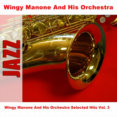 Wingy Manone and His Orchestra Selected Hits, Vol. 3 - Wingy Manone & His Orchestra
