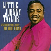 Little Johnny Taylor - Everybody Knows About My Good Thing (Parts 1 & 2)