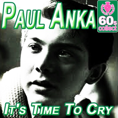 It's Time To Cry (Remastered) - Single - Paul Anka