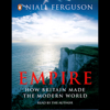 Empire: The Rise and Demise of the British World Order (Abridged) - Niall Ferguson