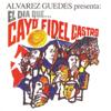 Alvarez Guedes Presenta: El Dia Que Cayo Fidel - Alvarez Guedes
