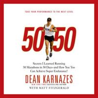 Dean Karnazes & Matt Fitzgerald - 50/50: Secrets I Learned Running 50 Marathons in 50 Days - and How You Too Can Achieve Super Endurance! artwork