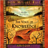The Voice of Knowledge: A Practical Guide to Inner Peace - Don Miguel Ruiz