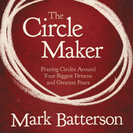 The Circle Maker: Praying Circles Around Your Biggest Dreams and Greatest Fears (Unabridged) audiobook