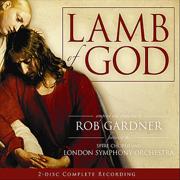 Lamb of God - Rob Gardner, London Symphony Orchestra & Spire Chorus - Rob Gardner, London Symphony Orchestra & Spire Chorus
